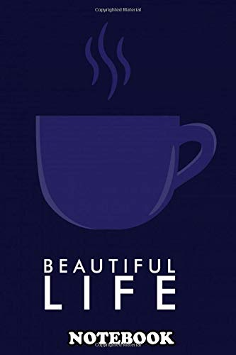 """Notebook: Life Is Beatiful Just Enjoy It If You Feel Tired Tak , Journal for Writing, College Ruled Size 6"""" x 9"""", 110 Pages"""