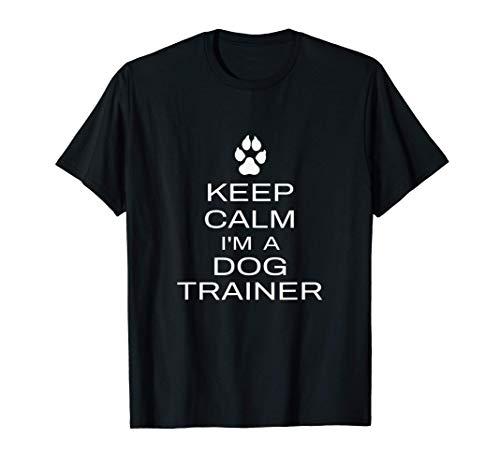 Keep Calm Im A Dog Trainer Divertido Lema De Entrenamiento Camiseta