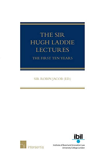 The Sir Hugh Laddie Lectures: The First Ten Years