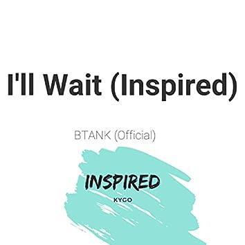 I'll wait (Inspired) (btank remix) (btank remix)