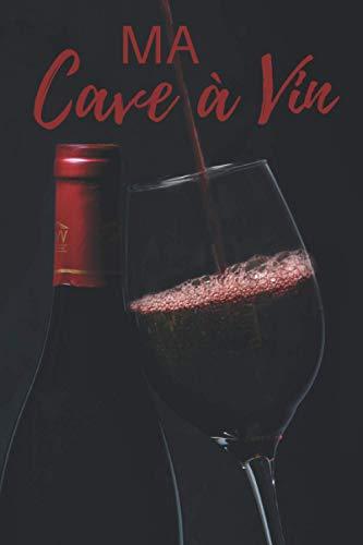 Ma Cave à Vin: Journal de Cave à Vin I Carnet de Cave à Vin I Cahier d'œnologie I Vin Accessoires I Carnet de Vin I Carnet de Conservation de Vin I Idée Cadeau Noël I Idée Cadeau Anniversaire