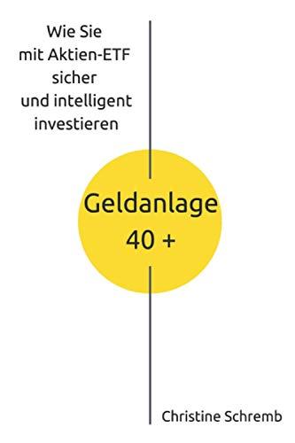 Geldanlage 40 +: Wie Sie mit Aktien-ETF sicher und intelligent investieren
