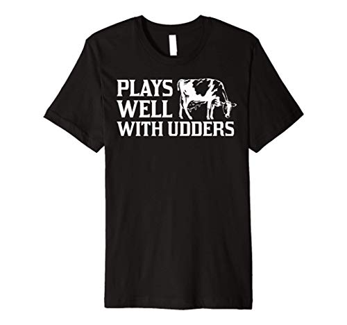 Funny Plays Well With Udders Cool Cow Gift For Men Women Premium T-Shirt