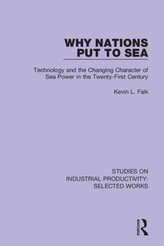 Why Nations Put to Sea: Technology and the Changing Character of Sea Power in the Twenty-First Century