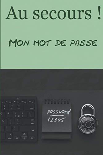 Au Secours ! Mon mot de passe | Carnet de 100 pages | Stocker en toute sécurité vos adresses de site internet et mot de passe |: Stocker en toute ... de passe | format 15,24 x 22,86 cm (6 x 9)
