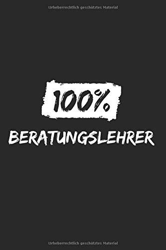 Notizbuch 100% BERATUNGSLEHRER: Arbeitsplatz I Tagebuch I gepunktet I 100 Seiten