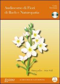 Audiocorso di fiori di Bach e naturopatia. Con CD Audio