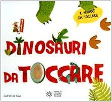 I dinosauri da toccare. Ediz. illustrata