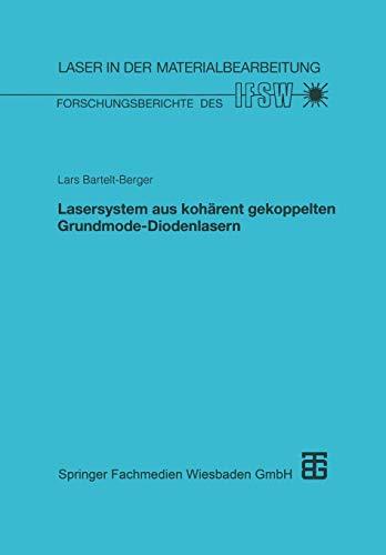 Lasersystem aus Kohärent Gekoppelten Grundmode-Diodenlasern (Laser in der Materialbearbeitung) (German Edition)