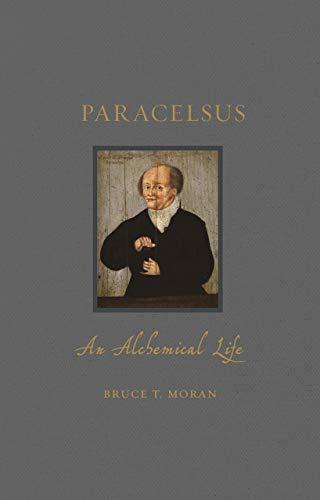 Paracelsus: An Alchemical Life (Renaissance Lives) by Bruce T. Moran