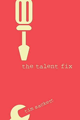 The Talent Fix: A Leader's Guide to Recruiting Great Talent