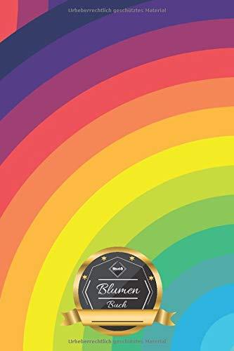 Blumen Buch: Regenbogen • Mein Blumen Tagebuch • Blumengesteck Sammelbuch • Erinnerungen an meine schönsten Blumensträuße • 100 Seiten ║ Blumen ... ║ kleines Geschenk für Freunde und Familie
