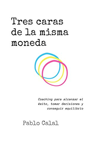 Tres Caras De La Misma Moneda: Coaching Para Alcanzar El Éxito, Tomar...