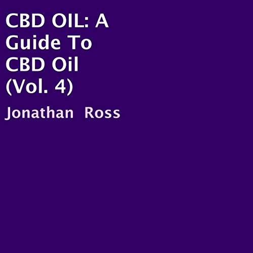 CBD Oil: A Guide to CBD Oil, Vol. 4 audiobook cover art