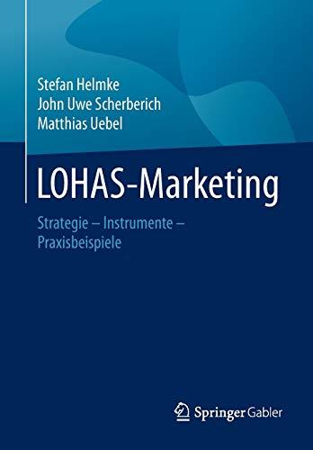 LOHAS-Marketing: Strategie - Instrumente - Praxisbeispiele