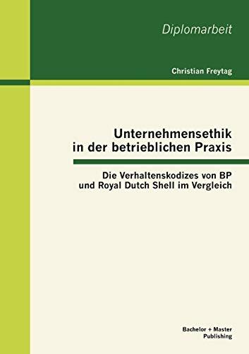 Preisvergleich Produktbild Unternehmensethik in der betrieblichen Praxis: Die Verhaltenskodizes von BP und Royal Dutch Shell im Vergleich