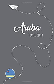 Aruba Travel Diary  Travel Guide Notebook for Writing Drawing and Designing by Yourself Blank Aruba Travel Journal for Memories