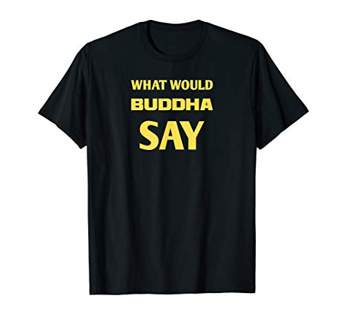 What Would Buddha Say TShirt