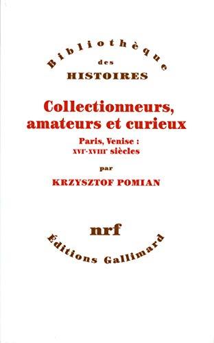 Collectionneurs, amateurs et curieux: Paris, Venise:XVIᵉ - XVIIIᵉ siècle (Bibliothèque illustrée des histoires)