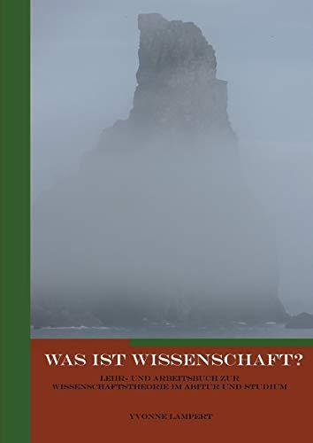 Was ist Wissenschaft?: Lehr- und Arbeitsbuch zur Wissenschaftstheorie im Abitur und Studium