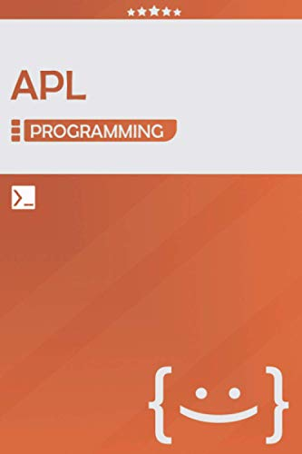 APL Programming: Lined Notebook Journal, Awesome Gift for Programmers, Software Developers, and IT Professionals - 120 Pages - Large (6 x 9 inches)   Orange Color   APL Coding