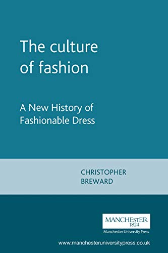 The Culture of Fashion. A New History of Fashionable Dress (Studies in Design)