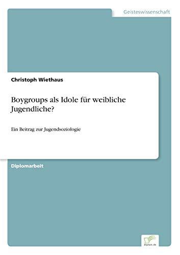 Boygroups als Idole für weibliche Jugendliche?: Ein Beitrag zur Jugendsoziologie