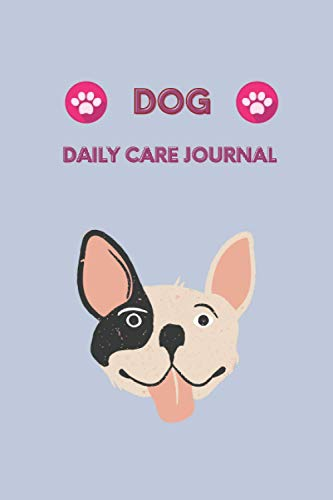 Dog Daily Care Journal: Pet Health Records: Vaccination Record Book with Dog Immunization Log, Shots Record Card, Weight, Medical Treatments, Dog ... and More! Gift for Dog Owners and Lovers