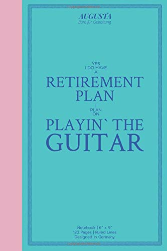 """YES I DO HAVE A RETIREMENT PLAN I PLAN ON PLAYIN' THE GUITAR: Notebook   (6"""" x 9"""")   Ruled Lines   120 Pages   Designed in Germany"""