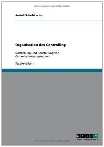 Organisation des Controlling: Darstellung und Beurteilung von Organisationsalternativen