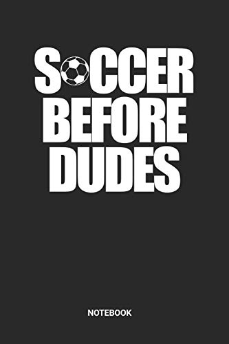 Soccer Before Dudes Notebook: Dotted Lined Girl Soccer Notebook (6x9 inches) ideal as a Journal for High School, College and Hobby Players. Perfect as ... Lover. Great gift for Girls, Teens and Women