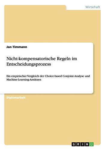 Nicht-kompensatorische Regeln im Entscheidungsprozess: Ein empirischer Vergleich der Choice-based Conjoint-Analyse und Machine-Learning-Ansätzen
