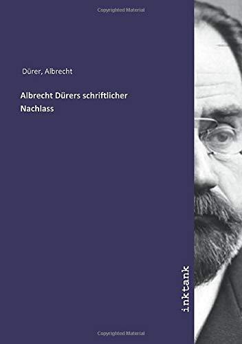 Albrecht Dürers schriftlicher Nachlass
