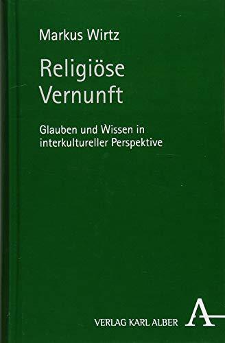 Religiöse Vernunft: Glauben und Wissen in interkultureller Perspektive