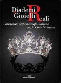Diademi e gioielli reali. Capolavori dell'arte orafa italiana per la corte sabauda
