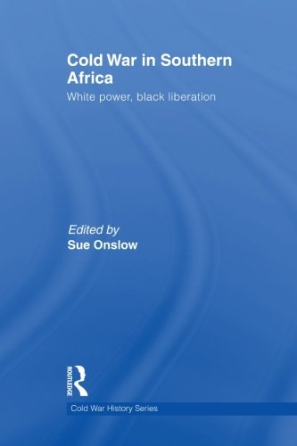 Cold War in Southern Africa: White Power, Black Liberation (Cold War History)