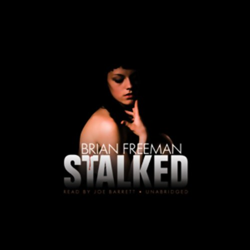 Stalked                   By:                                                                                                                                 Brian Freeman                               Narrated by:                                                                                                                                 Joe Barrett                      Length: 12 hrs and 58 mins     243 ratings     Overall 4.3