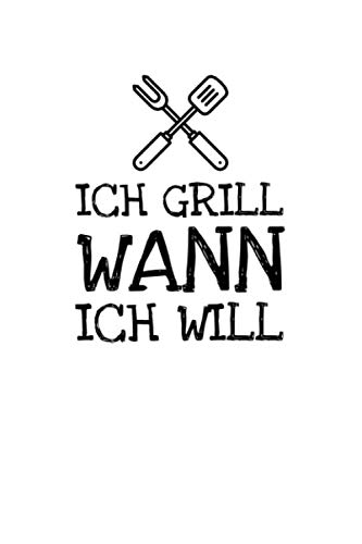 Ich Grill Wann Ich Will: Notizbuch Journal Tagebuch 100 linierte Seiten | 6x9 Zoll (ca. DIN A5)