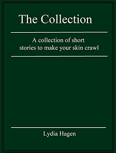 The Collection: A collection of short stories to make your skin crawl (English Edition)