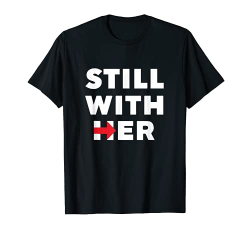 Still With Her T-Shirt | Hillary Clinton President Tee Shirt