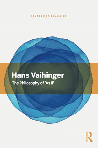 The Philosophy of 'As If' (Routledge Classics)