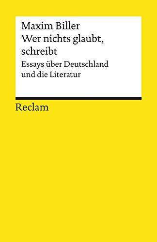 Wer nichts glaubt, schreibt. Essays über Deutschland und die Literatur: Reclams Universal-Bibliothek