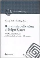 il manuale della salute di edgar cayce. terapie senza farmaci per la salute, la serenità e il benessere