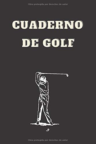 Cuaderno de golf: Libro de puntaje de golf cuaderno de bitácora de los golfistas   Cuaderno de bitácora / Cuadro de mando para el golfista   Idea de ...  15.24 x 22.86 cm(6 X 9 in) 108 páginas