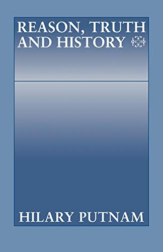 Reason, Truth and History (Philosophical Papers (Cambridge))