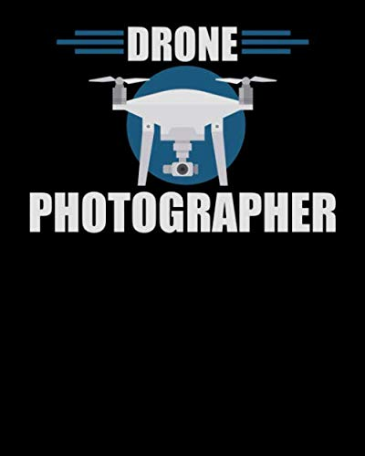 """Drone Photographer: Drone Photographer Flying Pilot Photography 2021-2022 Weekly Planner & Gratitude Journal (110 Pages, 8"""" x 10"""") Calender For Daily Notes, Thankfulness Reminders & To Do Lists"""