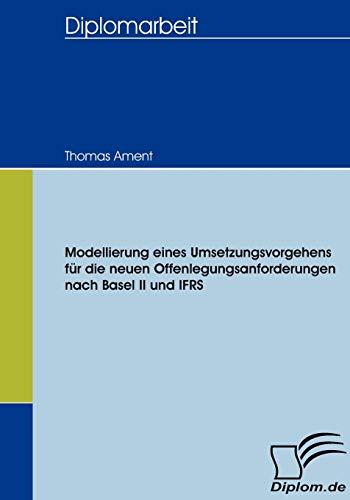 Modellierung eines Umsetzungsvorgehens für die neuen Offenlegungsanforderungen nach Basel II und IFRS (Diplomica)