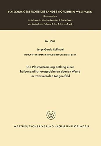 Die Plasmaströmung entlang einer halbunendlich ausgedehnten ebenen Wand im transversalen Magnetfeld (Forschungsberichte des Landes Nordrhein-Westfalen, 1501, Band 1501)