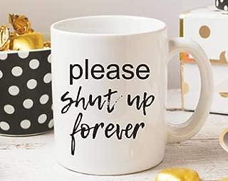DKISEE Coffee Mug Please Shut Up Forever 15oz White Ceramic Glass Coffee Tea Mug Cup for Christmas Thanksgiving Festival Friends Gift Present