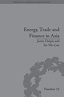 Energy, Trade and Finance in Asia: A Political and Economic Analysis (Perspectives in Economic and Social History)